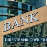 Direktbank oder Filialbank: beide Bankmodelle im Vergleich