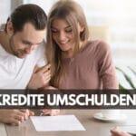 Unter welchen Voraussetzungen ist die Umschuldung teurer Kredite möglich?